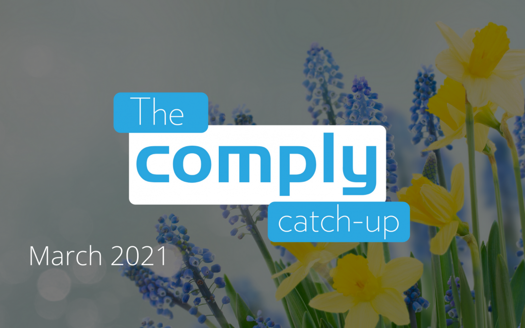 The Comply Catch-Up – March 2021 – Issue 4