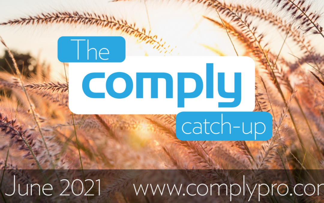 The Comply Catch-Up – June 2021 Issue 7